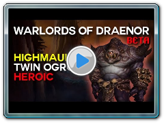 Twin Ogron Heroic - Highmaul - Warlords of Draenor Beta Raid Test