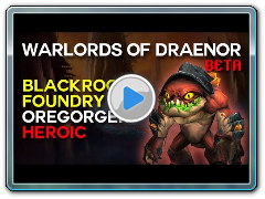 Oregorger Heroic - Blackrock Foundry - Warlords of Draenor Beta Raid Test